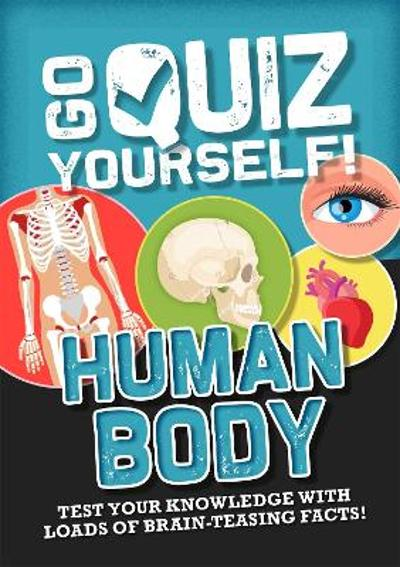Go Quiz Yourself!: Human Body - Izzi Howell