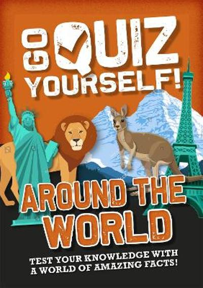 Go Quiz Yourself!: Around the World - Izzi Howell