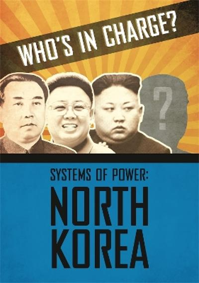 Who's in Charge? Systems of Power: North Korea - Katie Dicker