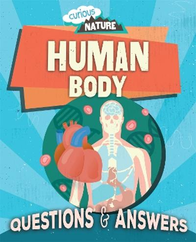 Curious Nature: Human Body - Nancy Dickmann