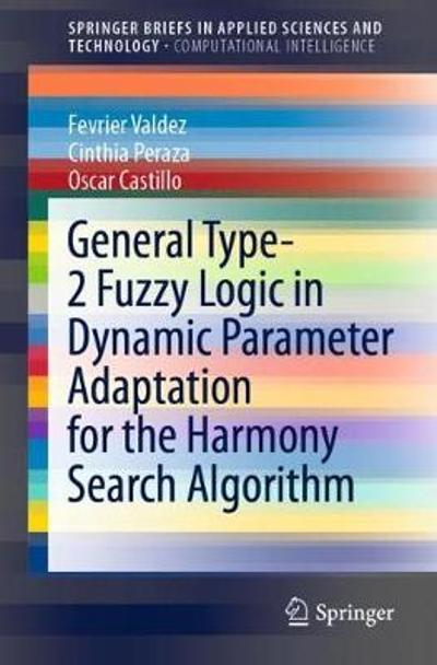 General Type-2 Fuzzy Logic in Dynamic Parameter Adaptation for the Harmony Search Algorithm - Fevrier Valdez