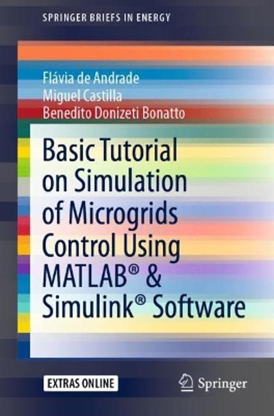 Basic Tutorial on Simulation of Microgrids Control Using MATLAB (R) & Simulink (R) Software - Flavia de Andrade