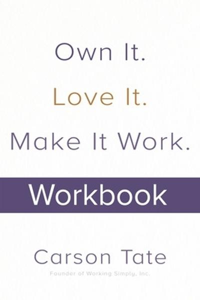 Own It. Love It. Make It Work.: How to Make Any Job Your Dream Job. Workbook - Carson Tate