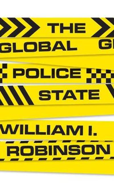 The Global Police State - William I Robinson