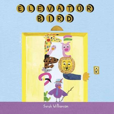 Elevator Bird - Sarah Williamson
