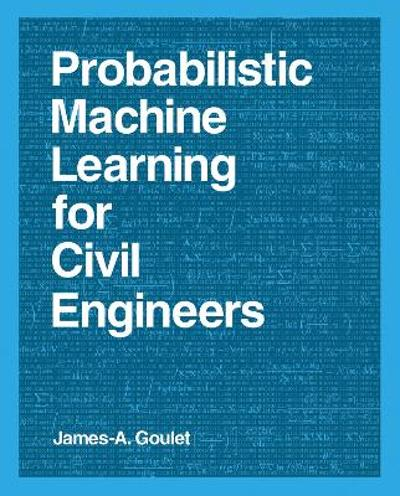 Probabilistic Machine Learning for Civil Engineers - James-A. Goulet