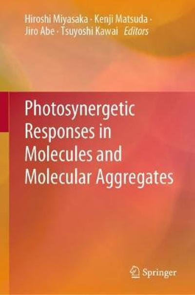 Photosynergetic Responses in Molecules and Molecular Aggregates - Hiroshi Miyasaka