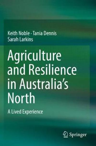 Agriculture and Resilience in Australia's North - Keith Noble