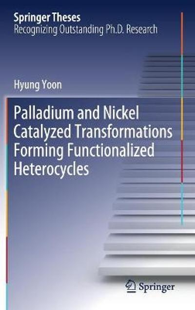 Palladium and Nickel Catalyzed Transformations Forming Functionalized Heterocycles - Hyung Yoon
