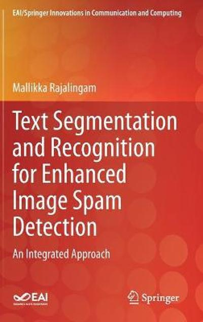 Text Segmentation and Recognition for Enhanced Image Spam Detection - Mallikka Rajalingam
