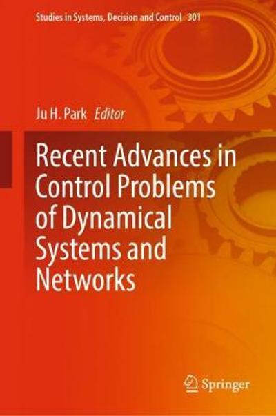 Recent Advances in Control Problems of Dynamical Systems and Networks - Ju H. Park