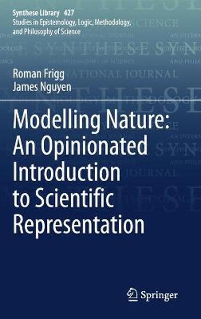 Modelling Nature: An Opinionated Introduction to Scientific Representation - Roman Frigg
