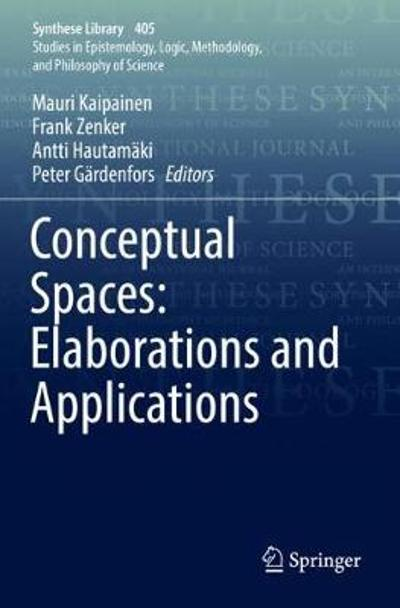 Conceptual Spaces: Elaborations and Applications - Mauri Kaipainen