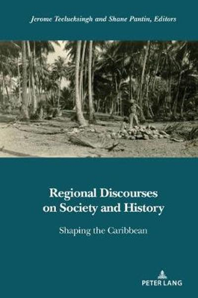 Regional Discourses on Society and History - Jerome Teelucksingh