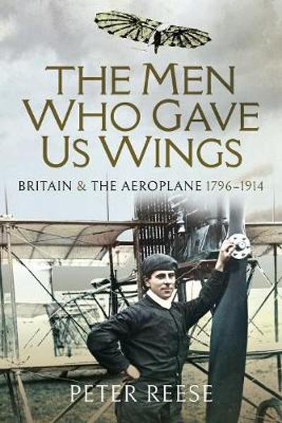 The Men Who Gave Us Wings - Peter Reese