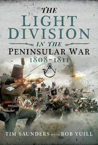 The Light Division in the Peninsular War, 1808-1811 - Tim Saunders