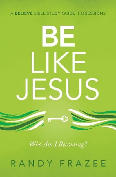Be Like Jesus Study Guide - Randy Frazee