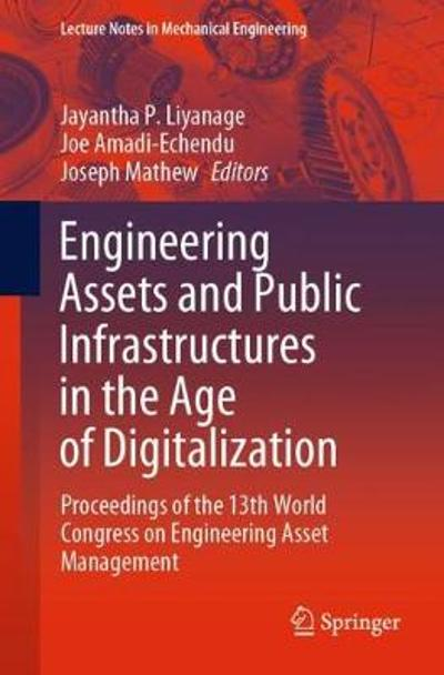 Engineering Assets and Public Infrastructures in the Age of Digitalization - Jayantha P. Liyanage