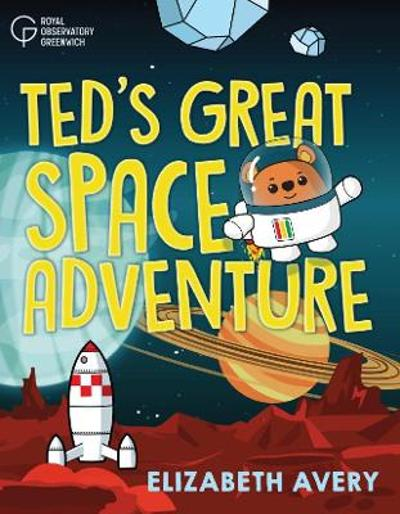 Ted's Great Space Adventure - Elizabeth Avery