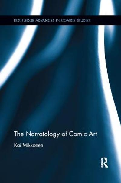 The Narratology of Comic Art - Kai Mikkonen