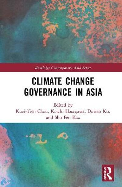 Climate Change Governance in Asia - Kuei-Tien Chou