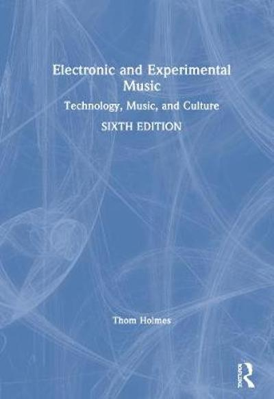 Electronic and Experimental Music - Thom Holmes
