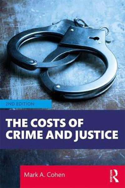 The Costs of Crime and Justice - Mark A. Cohen