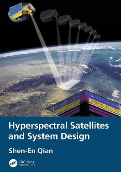 Hyperspectral Satellites and System Design - Shen-En Qian