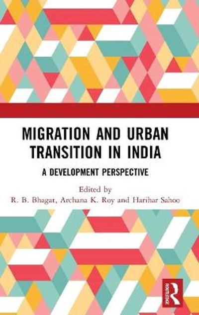 Migration and Urban Transition in India - R. B. Bhagat