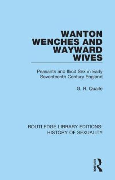 Wanton Wenches and Wayward Wives - G. R. Quaife