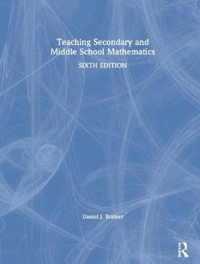 Teaching Secondary and Middle School Mathematics - Daniel J. Brahier