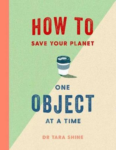 How to Save Your Planet One Object at a Time - Tara Shine