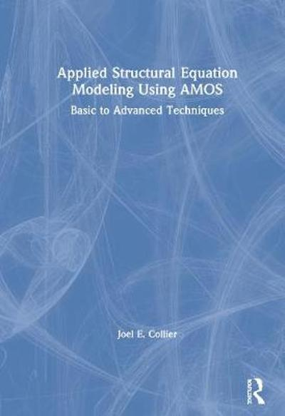 Applied Structural Equation Modeling using AMOS - Joel E. Collier
