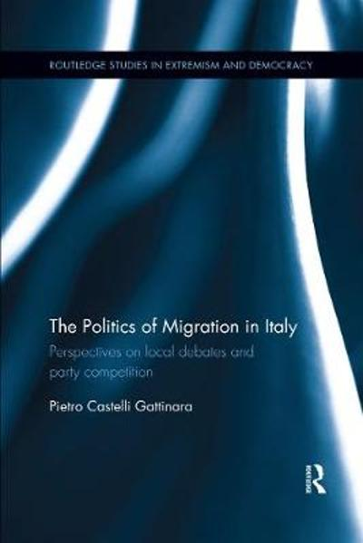 The Politics of Migration in Italy - Pietro Castelli Gattinara