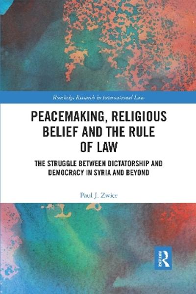 Peacemaking, Religious Belief and the Rule of Law - Paul J. Zwier