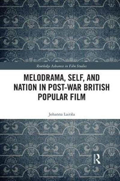 Melodrama, Self and Nation in Post-War British Popular Film - Johanna Laitila