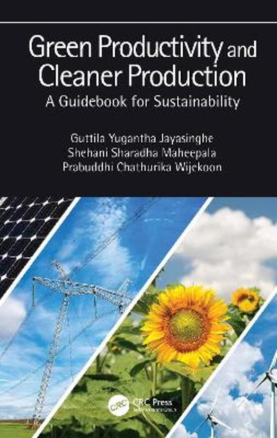 Green Productivity and Cleaner Production - Guttila Yugantha Jayasinghe