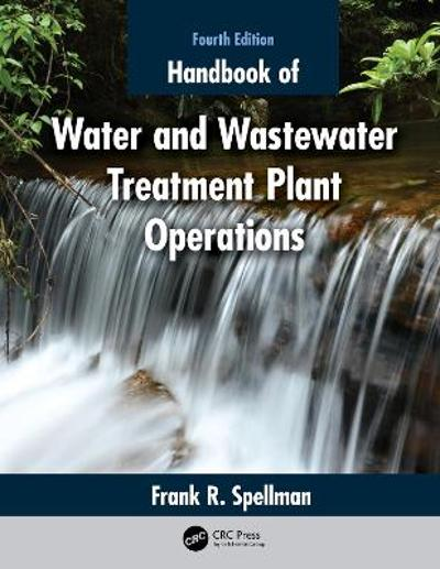 Handbook of Water and Wastewater Treatment Plant Operations - Frank R. Spellman