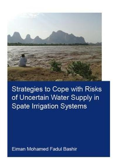Strategies to Cope with Risks of Uncertain Water Supply in Spate Irrigation Systems - Eiman Mohamed Fadul Bashir