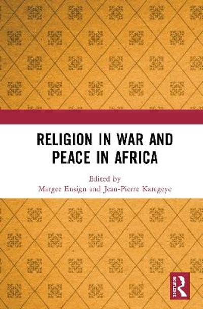 Religion in War and Peace in Africa - Margee Ensign