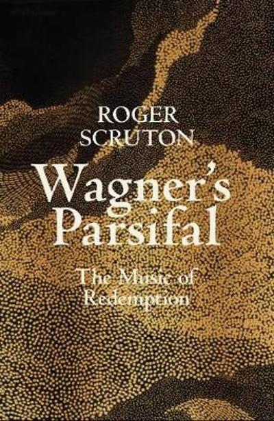 Wagner's Parsifal - Roger Scruton