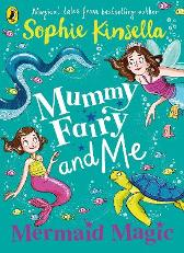 Mummy Fairy and Me: Mermaid Magic - Sophie Kinsella  Marta Kissi