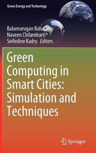 Green Computing in Smart Cities: Simulation and Techniques - Balamurugan Balusamy
