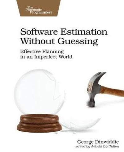Software Estimation Without Guessing - George Dinwiddie