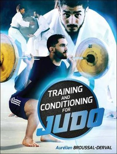 Training and Conditioning for Judo - Aurelien Broussal-Derval