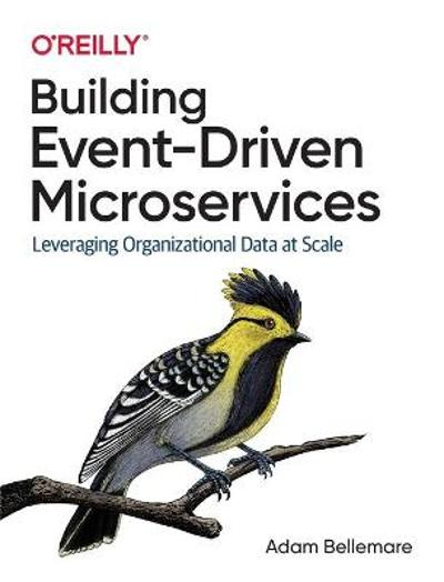 Building Event-Driven Microservices - Adam Bellemare