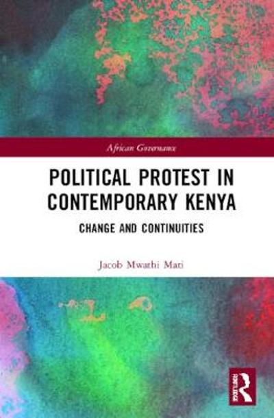 Political Protest in Contemporary Kenya - Jacob Mwathi Mati