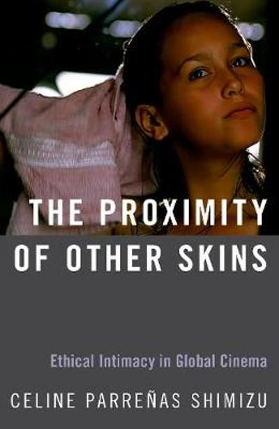 The Proximity of Other Skins - Celine Parrenas Shimizu