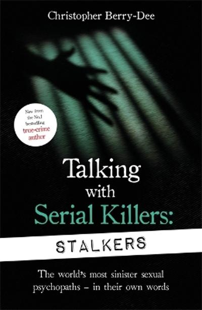 Talking With Serial Killers: Stalkers - Christopher Berry-Dee
