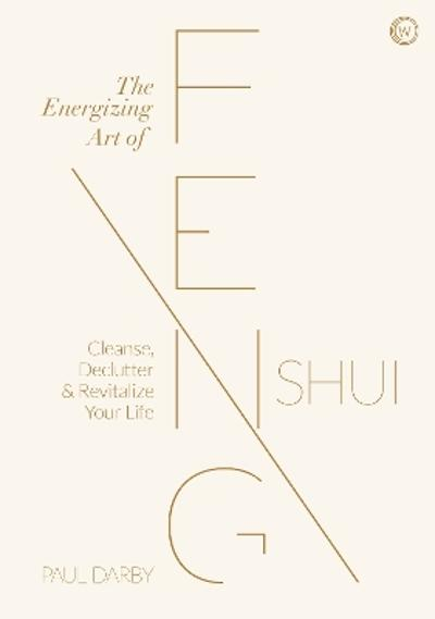 The Energizing Art of Feng Shui - Paul Darby